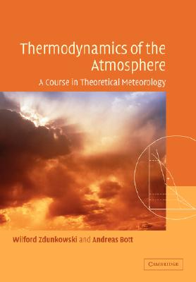 Thermodynamics of the Atmosphere: A Course in Theoretical Meteorology - Zdunkowski, Wilford, and Bott, Andreas