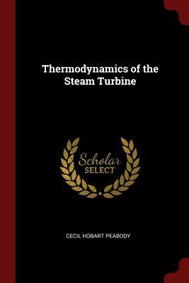 Thermodynamics of the Steam Turbine - Peabody, Cecil Hobart