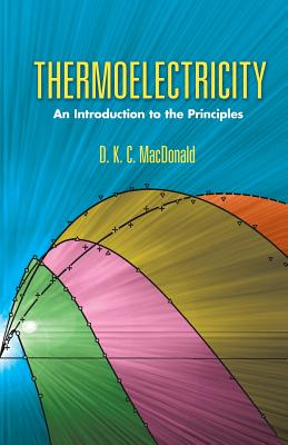 Thermoelectricity: An Introduction to the Principles - MacDonald, D K C