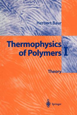Thermophysics of Polymers I: Theory - Baur, Herbert