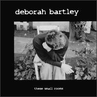 These Small Rooms - Deborah Bartley