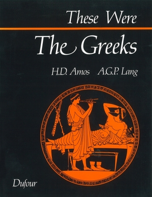 These Were the Greeks - Amos, H D, and Lang, Andrew G P, and Amos, Hugh D