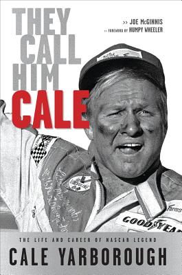 They Call Him Cale: The Life and Career of NASCAR Legend Cale Yarborough - McGinnis, Joe, and Wheeler, Humpy (Foreword by)