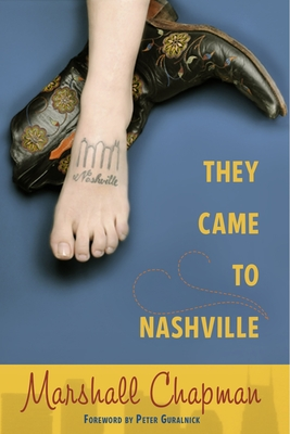 They Came to Nashville - Chapman, Marshall, and Guralnick, Peter (Foreword by)