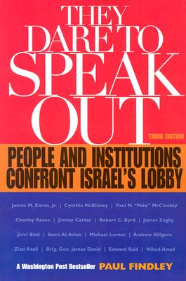 They Dare to Speak Out: People and Institutions Confront Israel's Lobby - Findley, Paul