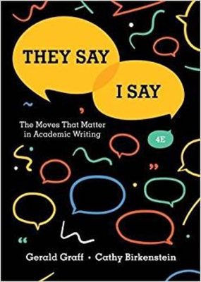They Say / I Say: The Moves That Matter in Academic Writing - Birkenstein, Cathy, and Graff, Gerald