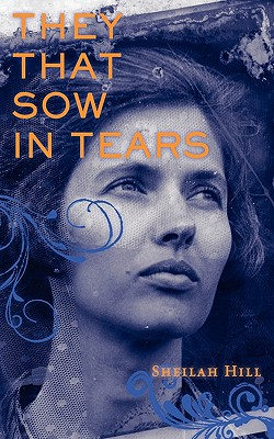 They That Sow in Tears - Hill, Sheilah K