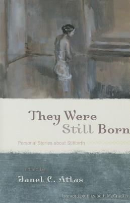 They Were Still Born: Personal PB - Atlas, Janel C (Editor), and Abbey, Amy L (Contributions by), and Bennett, Nina (Contributions by)