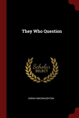 They Who Question - Macnaughtan, Sarah