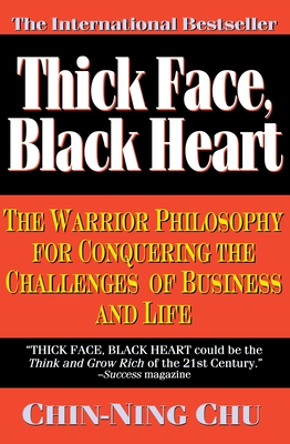 Thick Face, Black Heart: The Warrior Philosophy for Conquering the Challenges of Business and Life - Chu, Chin-Ning