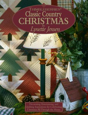 Thimbleberries (R) Classic Country Christmas: Decorating, Entertaining, and Quilting Inspirations for Celebrating Christmas All Through the House - Jensen, Lynette