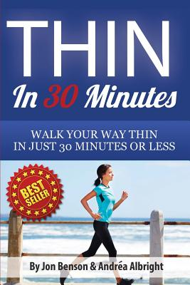 Thin in 30 Minutes: Walk Your Way Thin in Just 30 Minutes or Less - Benson, Jon, and Albright, Andrea