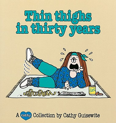 Thin Thighs in Thirty Years - Guisewite, Cathy