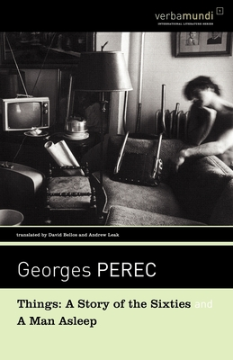 Things: A Story of the Sixties and a Man Asleep - Perec, Georges, and Bellos, David (Translated by), and Leak, Andrew (Translated by)
