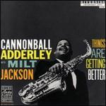 Things Are Getting Better - Cannonball Adderley/Milt Jackson