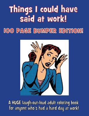 Things I Could Have Said at Work!: 100 Page Bumper Edition! - McGowan Publications (Prepared for publication by)