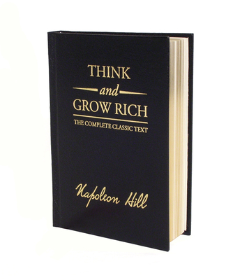 Think and Grow Rich Deluxe Edition: The Complete Classic Text - Hill, Napoleon