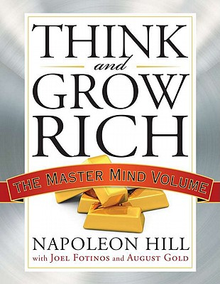 Think and Grow Rich: The Master Mind Volume - Hill, Napoleon, and Fotinos, Joel, and Gold, August