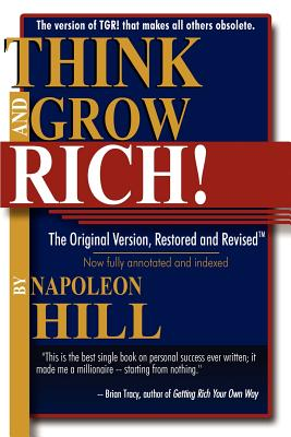 Think and Grow Rich!: The Original Version, Restored & Revised - Hill, Napoleon, and Cornwell, Ross (Foreword by)