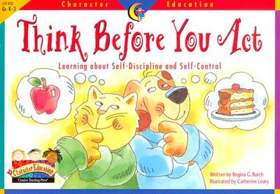 Think Before You Act: Learning about Self-Discipline and Self-Control - Creative Teaching Press (Creator)