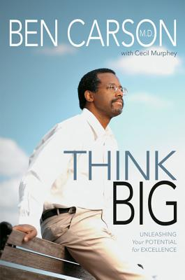 Think Big: Unleashing Your Potential for Excellence - Carson, Ben, MD