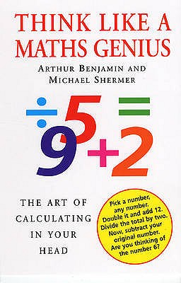 Think Like a Maths Genius: The Art of Calculating in Your Head - Shermer, Michael
