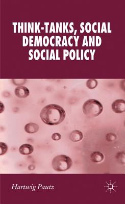 Think-Tanks, Social Democracy and Social Policy - Pautz, Hartwig