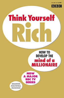 Think Yourself Rich: Discover your millionaire potential - Magnus, Sharon Maxwell