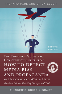 Thinker's Guide on How to Detect Media Bias and Propaganda: In National and World News - Paul, Richard
