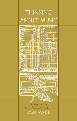 Thinking about Music: An Introduction to the Philosophy of Music - Rowell, Lewis