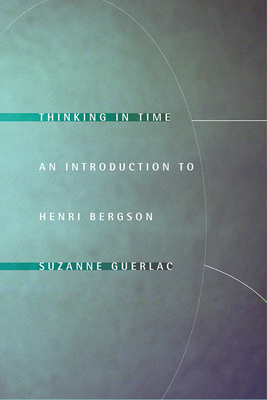 Thinking in Time: An Introduction to Henri Bergson - Guerlac, Suzanne