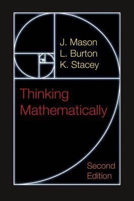 Thinking Mathematically - Mason, J., and Burton, L., and Stacey, K.