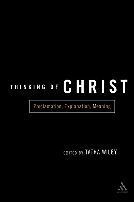Thinking of Christ: Proclamation, Explanation, Meaning - Wiley, Tathale