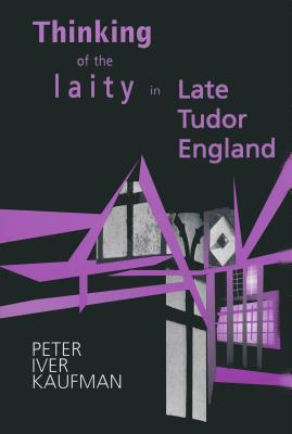 Thinking of the Laity in Late Tudor England - Kaufman, Peter Iver