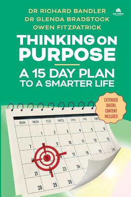 Thinking on Purpose: A 15 Day Plan to a Smarter Life - Bandler, Richard, and Bradstock, Glenda, and Fitzpatrick, Owen