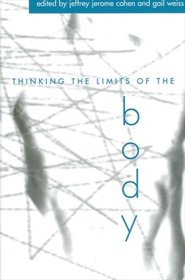 Thinking the Limits of the Body - Cohen, Jeffrey Jerome (Editor), and Weiss, Gail (Editor)
