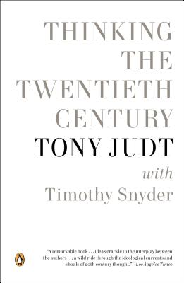 Thinking the Twentieth Century - Judt, Tony, and Snyder, Timothy (Contributions by)