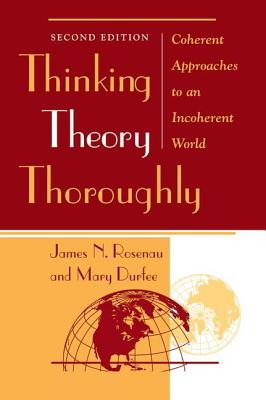 Thinking Theory Thoroughly: Coherent Approaches to an Incoherent World - Rosenau, James, and Durfee, Mary
