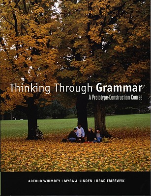 Thinking Through Grammar: A Prototype-Construction Course - Whimbey, Arthur, and Linden, Myra J, and Frieswyk, Brad