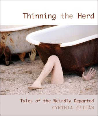 Thinning the Herd: Tales of the Weirdly Departed - Ceilan, Cynthia