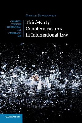 Third-Party Countermeasures in International Law - Dawidowicz, Martin, Dr.