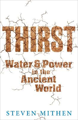 Thirst: Water and Power in the Ancient World - Mithen, Steven