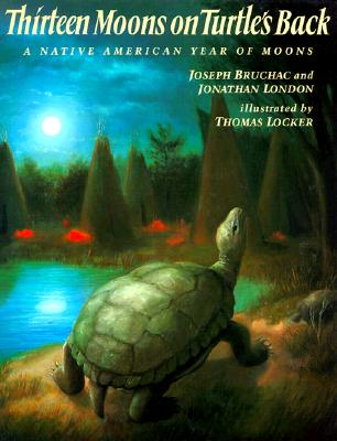 Thirteen Moons on Turtle's Back - Bruchac, Joseph, and London, Jonathan (Editor)
