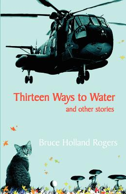 Thirteen Ways to Water and Other Stories - Rogers, Bruce Holland