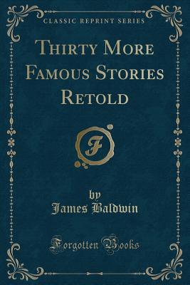 Thirty More Famous Stories Retold (Classic Reprint) - Baldwin, James, PhD