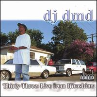 Thirty-Three: Live from Hiroshima - DJ DMD