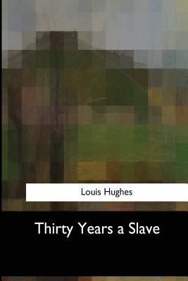 Thirty Years a Slave - Hughes, Louis