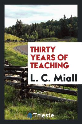 Thirty Years of Teaching - Miall, L C
