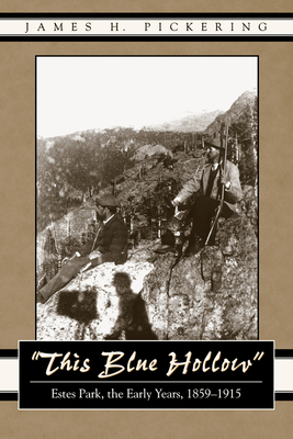 This Blue Hollow: Estes Park, the Early Years, 1859-1915 - Pickering, James H