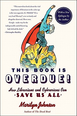 This Book Is Overdue!: How Librarians and Cybrarians Can Save Us All - Johnson, Marilyn